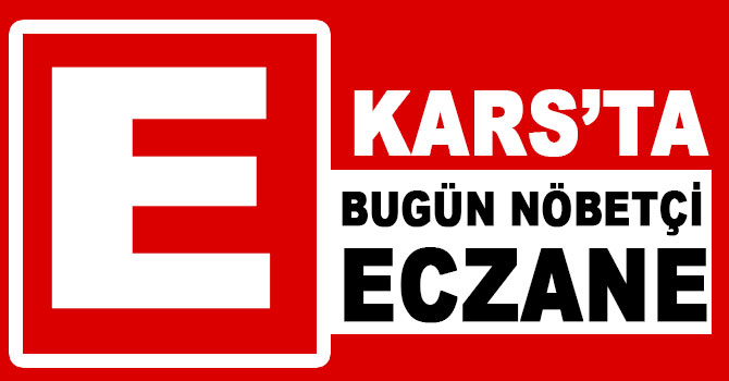 Kars Nöbetçi Eczaneler I Kars'ta Bugün Nöbetçi Eczane